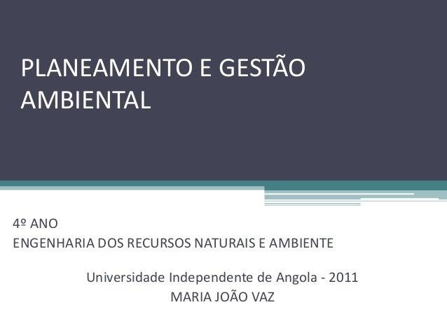 PLANEAMENTO E GESTÃO AMBIENTAL 4º ANO ENGENHARIA DOS RECURSOS NATURAIS E AMBIENTE Universidade Independente de Angola - 20...