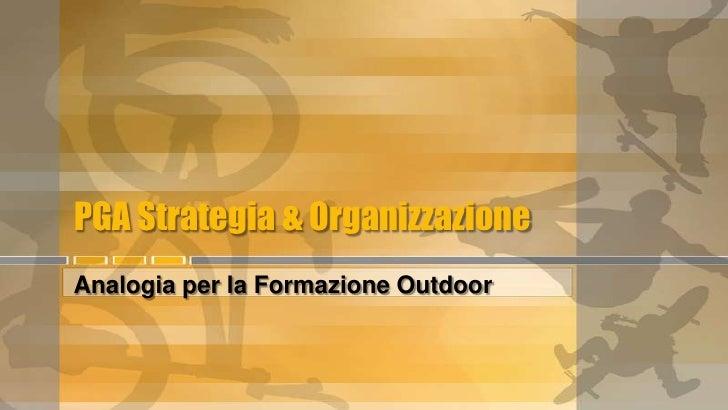 PGA Strategia & Organizzazione<br />Analogia per la Formazione Outdoor<br />