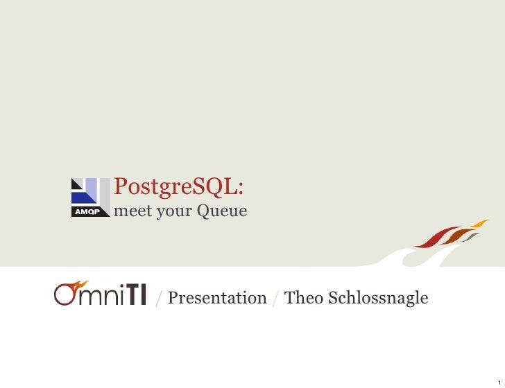 PostgreSQL: meet your Queue        / Presentation / Theo Schlossnagle                                             1
