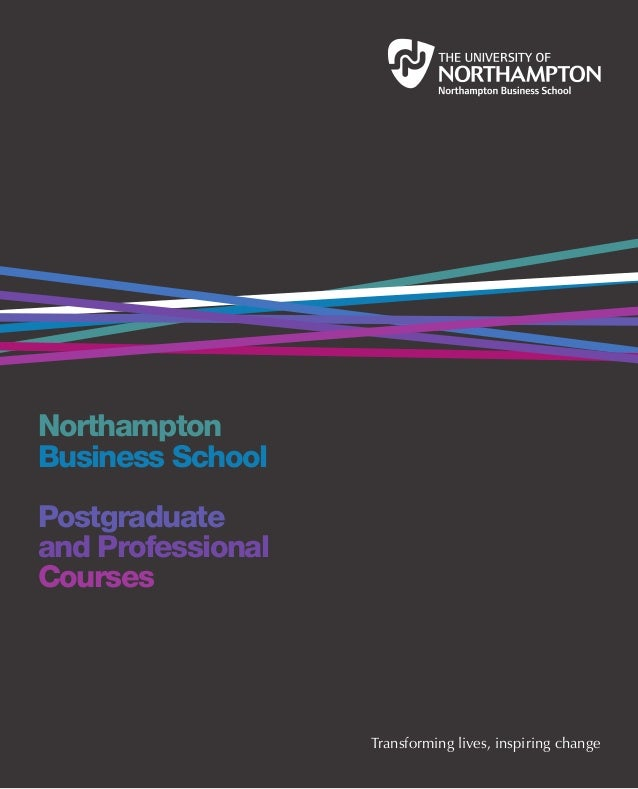 Northampton Business School Postgraduate and Professional Courses Transforming lives, inspiring change