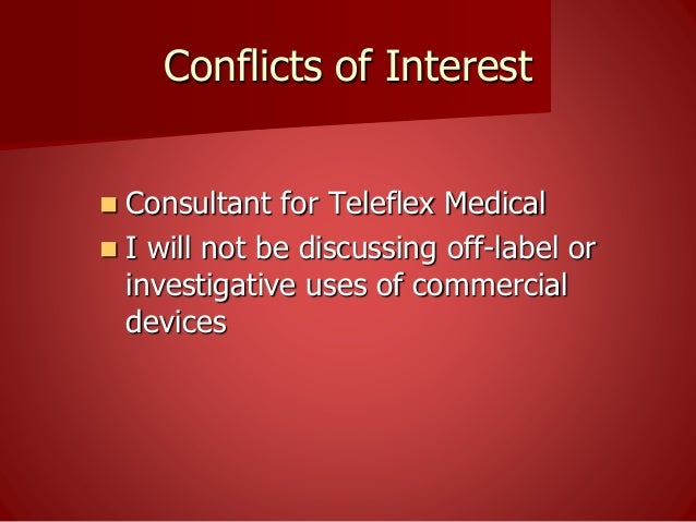 Conflicts of Interest  Consultant for Teleflex Medical  I will not be discussing off-label or investigative uses of comm...