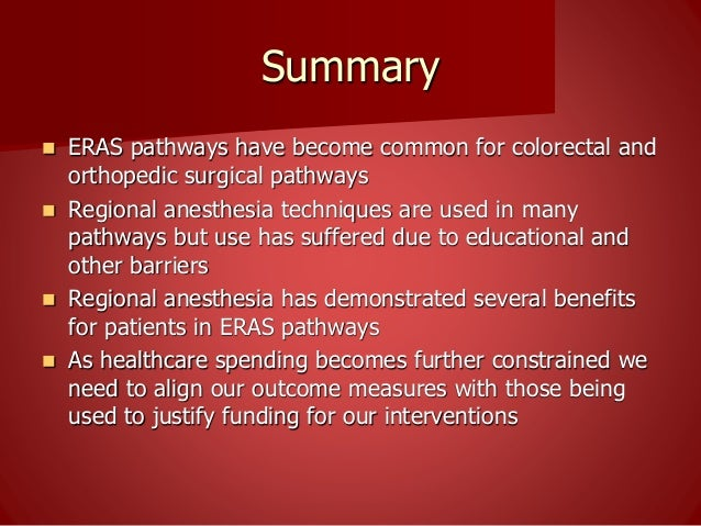 Summary  ERAS pathways have become common for colorectal and orthopedic surgical pathways  Regional anesthesia technique...