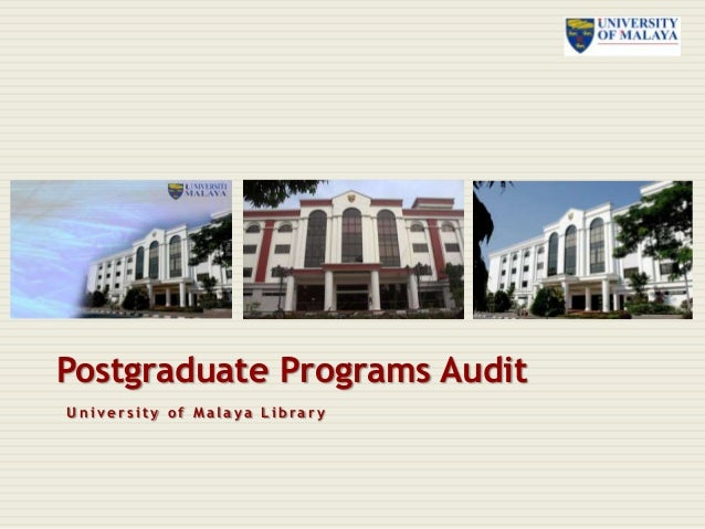 Postgraduate Programs Audit University of Malaya Library