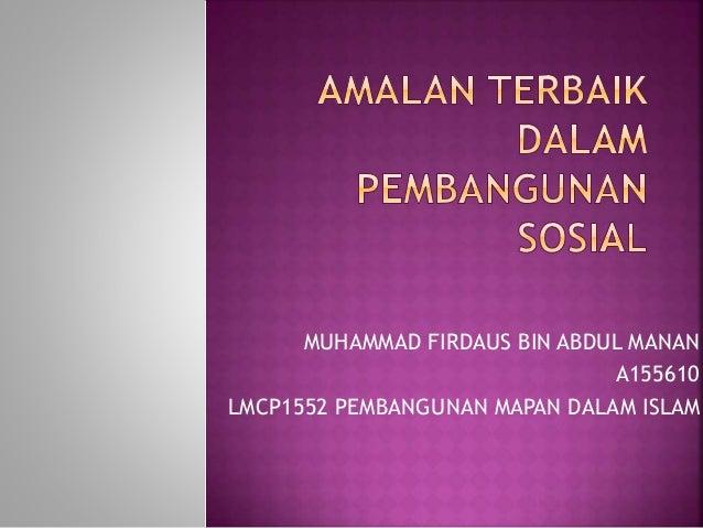 MUHAMMAD FIRDAUS BIN ABDUL MANAN A155610 LMCP1552 PEMBANGUNAN MAPAN DALAM ISLAM