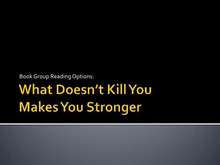 What Doesn't Kill You Makes You Stronger<br />Book Group Reading Options:<br />