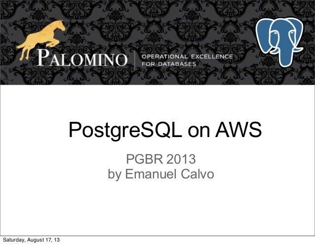 PostgreSQL on AWS PGBR 2013 by Emanuel Calvo Saturday, August 17, 13