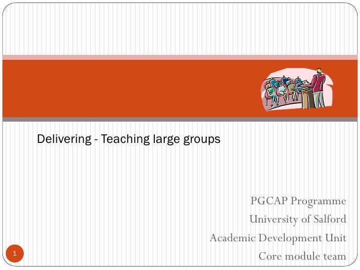 Delivering - Teaching large groups                                          PGCAP Programme                               ...