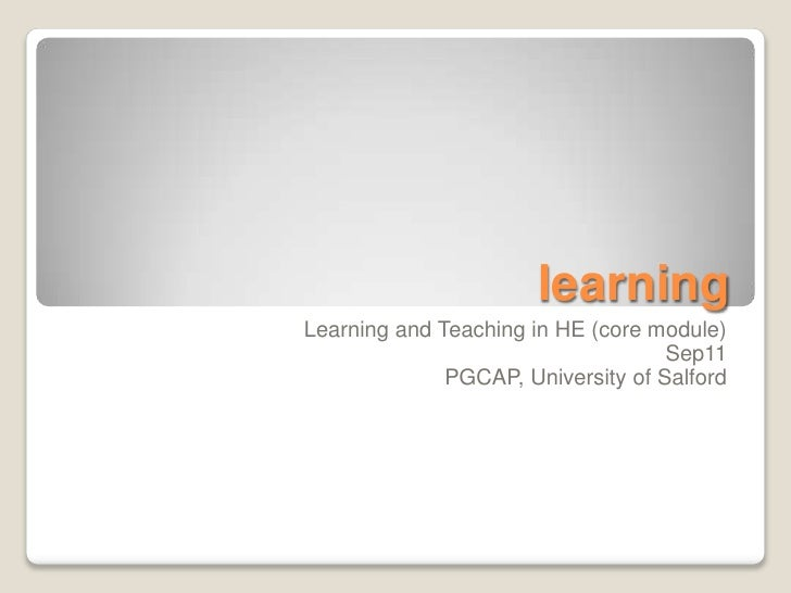 learningLearning and Teaching in HE (core module)                                    Sep11              PGCAP, University ...