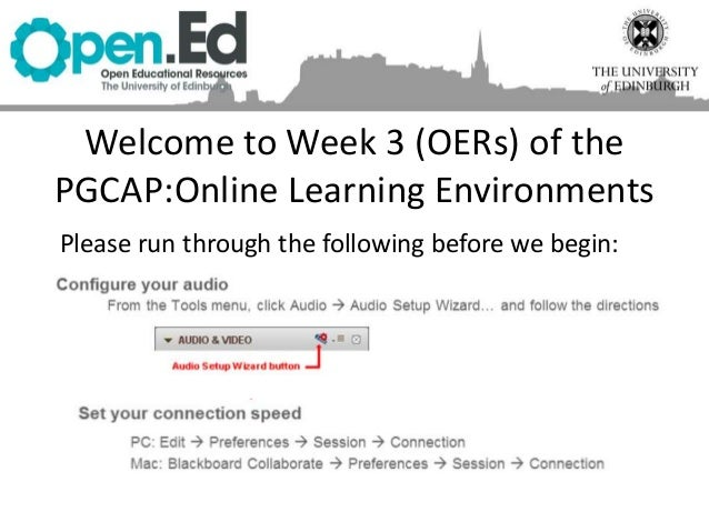 Welcome to Week 3 (OERs) of the PGCAP:Online Learning Environments Please run through the following before we begin: