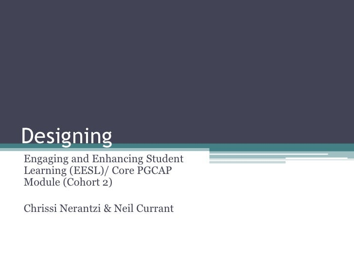 DesigningEngaging and Enhancing StudentLearning (EESL)/ Core PGCAPModule (Cohort 2)Chrissi Nerantzi & Neil Currant