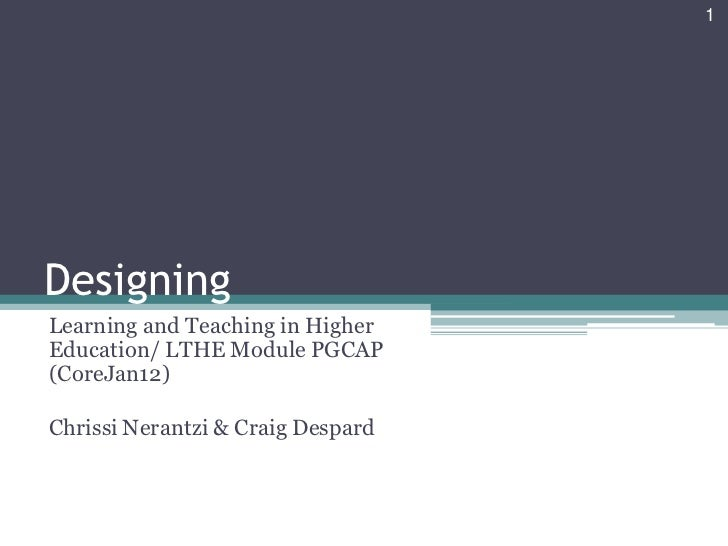 1DesigningLearning and Teaching in HigherEducation/ LTHE Module PGCAP(CoreJan12)Chrissi Nerantzi & Craig Despard