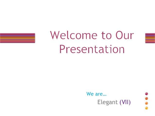 We are…  Elegant (VII)