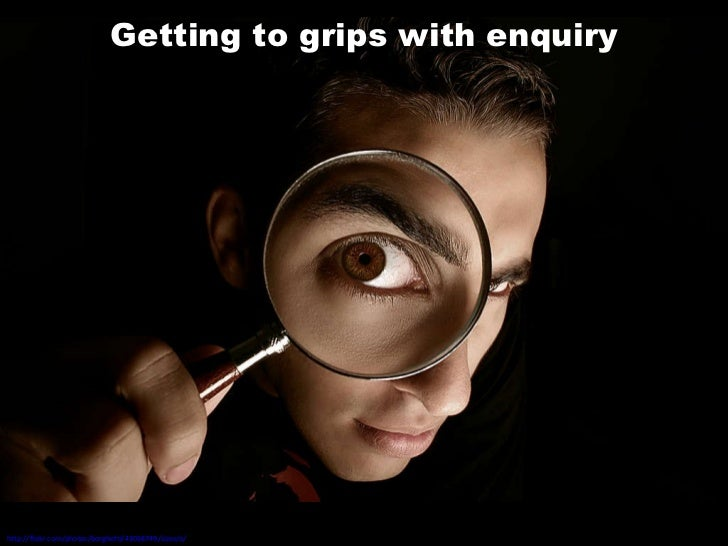 Getting to grips with enquiry http://flickr.com/photos/borghetti/43058749/sizes/o/