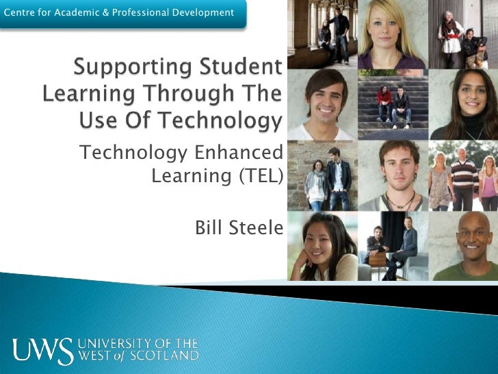 Supporting Student Learning Through The Use Of Technology<br />Technology Enhanced Learning (TEL)<br />Bill Steele<br />