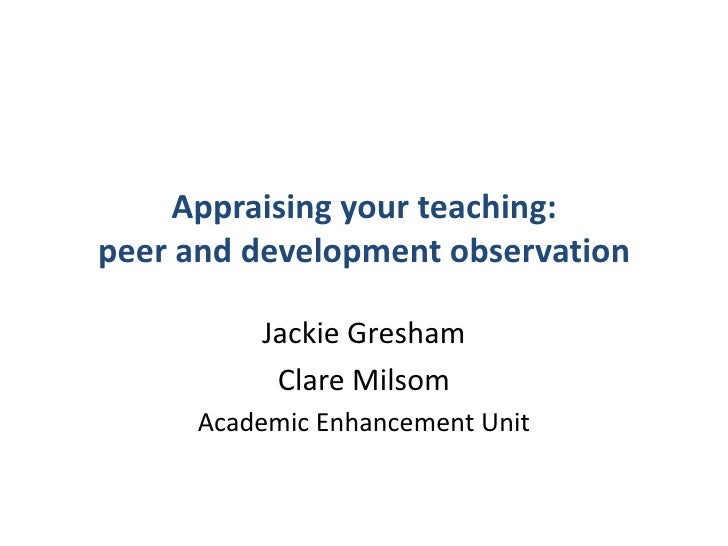Appraising your teaching:peer and development observation<br />Jackie Gresham<br />Clare Milsom<br />Academic Enhancement ...