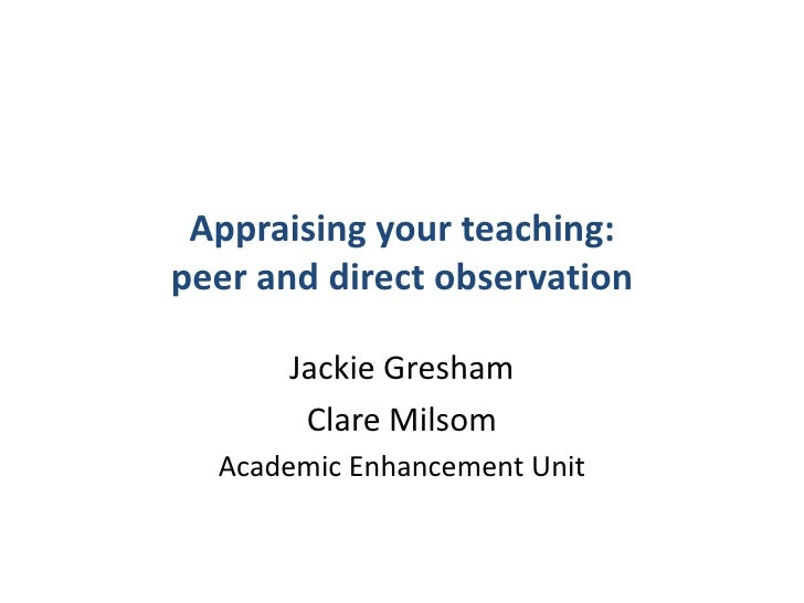 Appraising your teaching:peer and direct observation<br />Jackie Gresham<br />Clare Milsom<br />Academic Enhancement Unit<...
