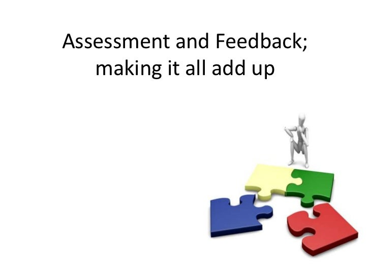 Assessment and Feedback;   making it all add up