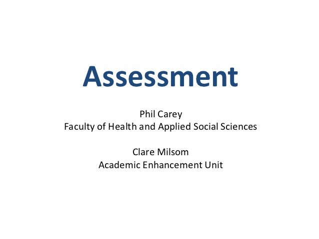 Assessment                  Phil CareyFaculty of Health and Applied Social Sciences             Clare Milsom       Academi...