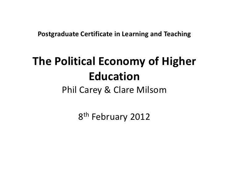 Postgraduate Certificate in Learning and TeachingThe Political Economy of Higher           Education       Phil Carey & Cl...