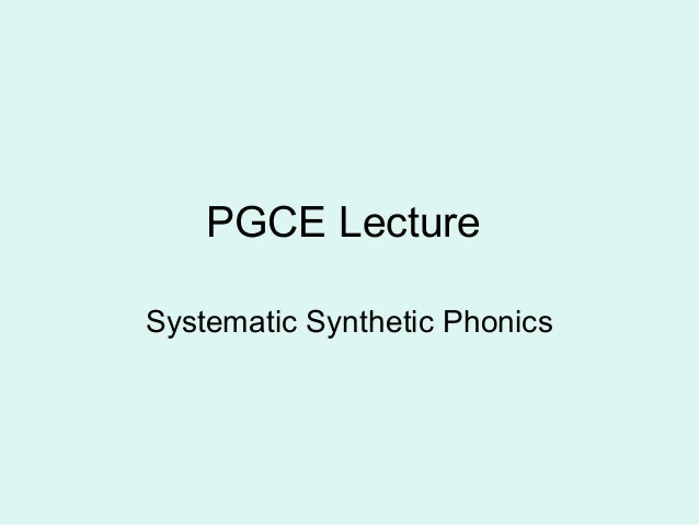 PGCE Lecture Systematic Synthetic Phonics