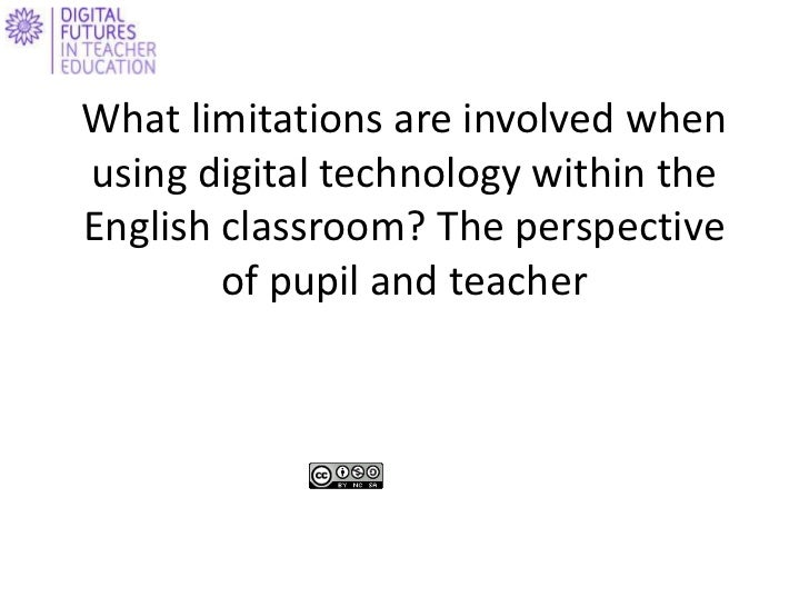 What limitations are involved whenusing digital technology within theEnglish classroom? The perspective        of pupil an...