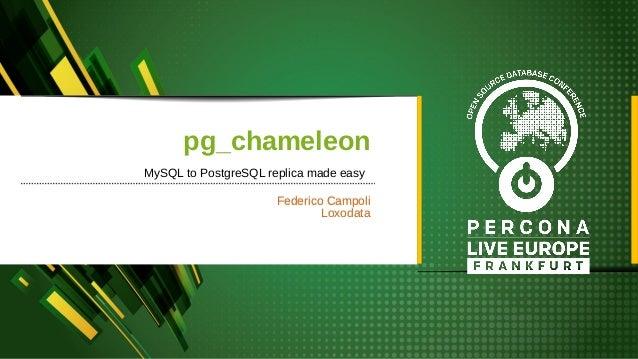 pg_chameleon Federico Campoli Loxodata Federico Campoli Loxodata MySQL to PostgreSQL replica made easy