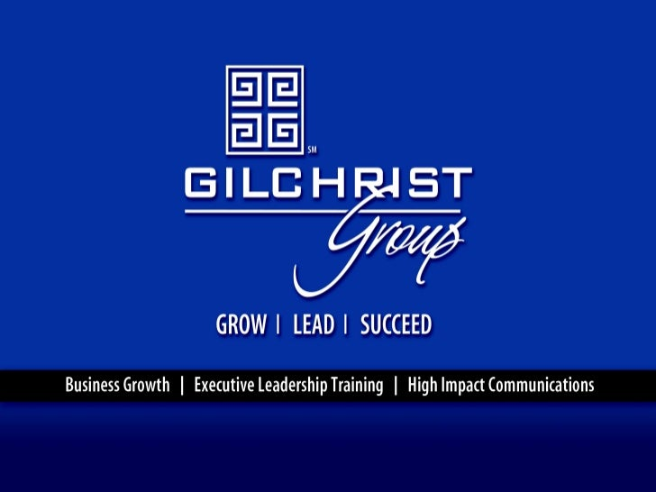 gilchristgroup.com   © 2012 Pamela Gilchrist All Rights Reserved