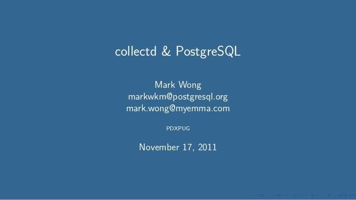 collectd & PostgreSQL       Mark Wong markwkm@postgresql.org mark.wong@myemma.com         PDXPUG    November 17, 2011