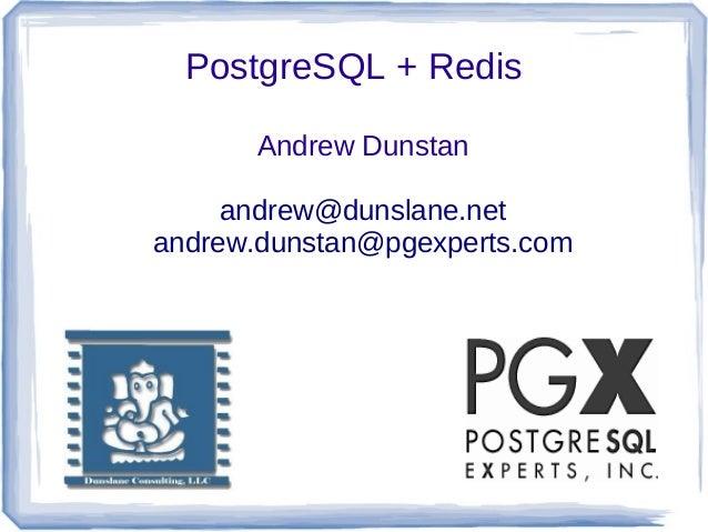 PostgreSQL + Redis Andrew Dunstan andrew@dunslane.net andrew.dunstan@pgexperts.com