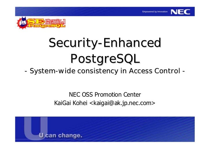 Security-Enhanced         PostgreSQL- System-wide consistency in Access Control -             NEC OSS Promotion Center    ...