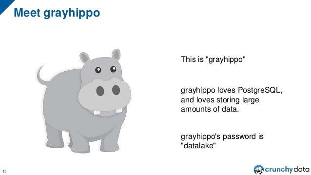 "Meet grayhippo 15 This is ""grayhippo"" grayhippo loves PostgreSQL, and loves storing large amounts of data. grayhippo's pas..."