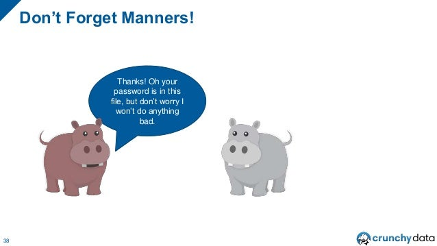Don't Forget Manners! 38 Thanks! Oh your password is in this file, but don't worry I won't do anything bad.