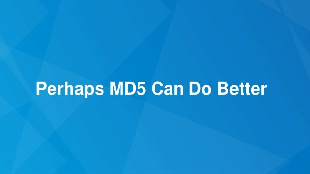 Perhaps MD5 Can Do Better