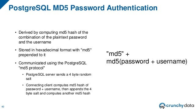 • Derived by computing md5 hash of the combination of the plaintext password and the username • Stored in hexadecimal form...