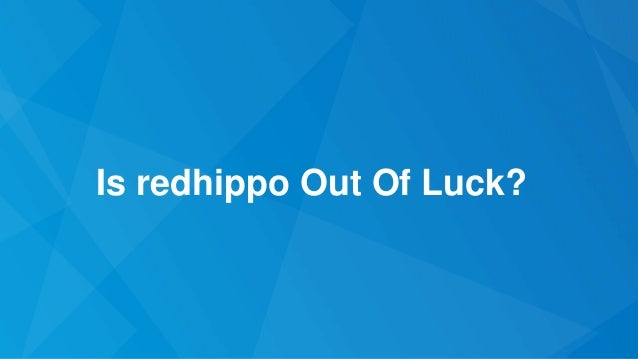 Is redhippo Out Of Luck?