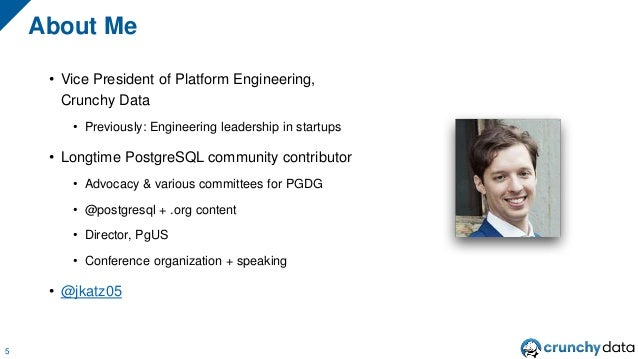 • Vice President of Platform Engineering, Crunchy Data • Previously: Engineering leadership in startups • Longtime Postgre...