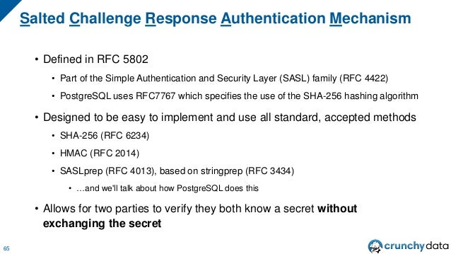 • Defined in RFC 5802 • Part of the Simple Authentication and Security Layer (SASL) family (RFC 4422) • PostgreSQL uses RF...