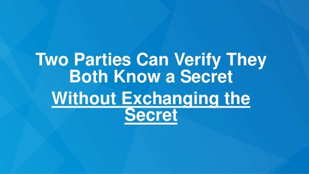 Two Parties Can Verify They Both Know a Secret Without Exchanging the Secret