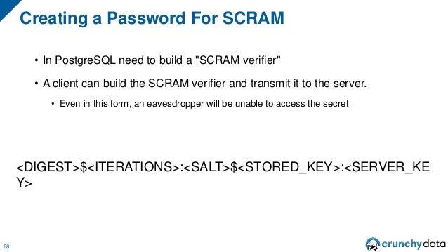 "• PostgreSQL 10 introduced support for ""SCRAM-SHA-256"" • PostgreSQL 11 introduced support for ""SCRAM-SHA-256-PLUS"", which ..."