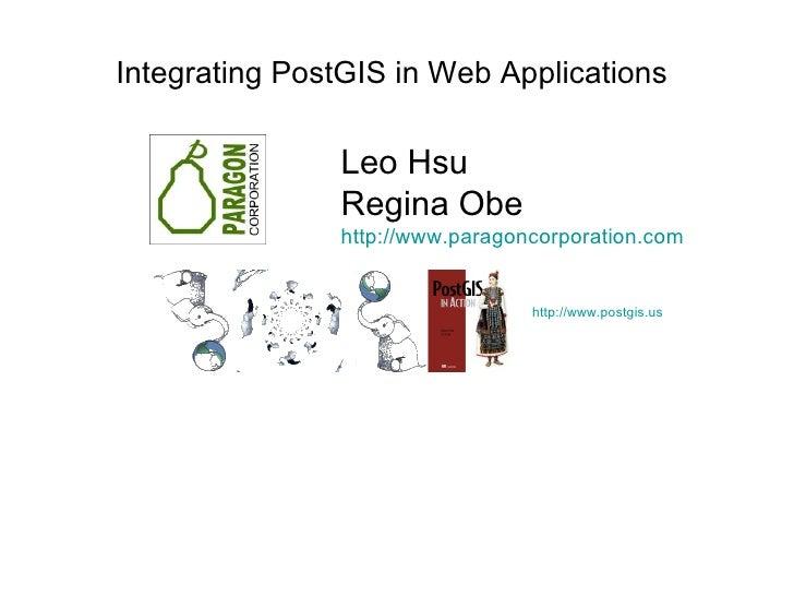 Integrating PostGIS in Web Applications                 Leo Hsu                Regina Obe                http://www.parago...