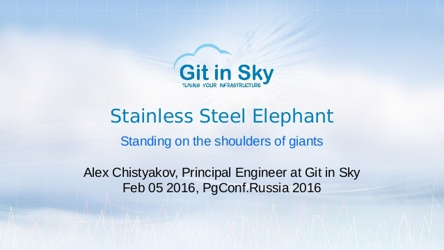 Stainless Steel Elephant Standing on the shoulders of giants Alex Chistyakov, Principal Engineer at Git in Sky Feb 05 2016...