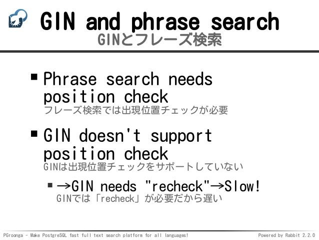 PGroonga - Make PostgreSQL fast full text search platform for all languages! Powered by Rabbit 2.2.0 GIN and phrase search...