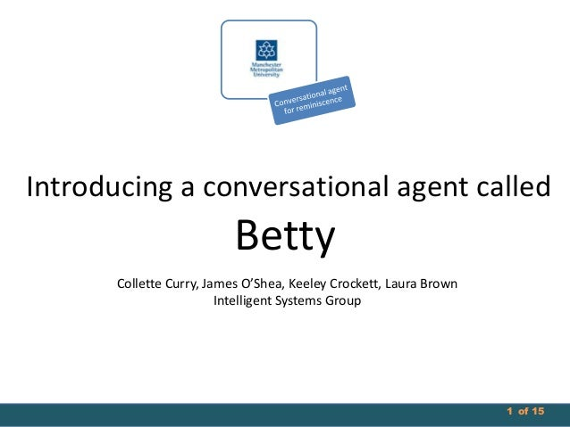 Introducing a conversational agent called  Betty Collette Curry, James O'Shea, Keeley Crockett, Laura Brown Intelligent Sy...