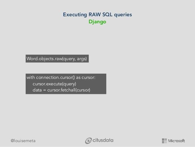 @louisemeta Executing RAW SQL queries Django Word.objects.raw(query, args) with connection.cursor() as cursor: cursor.exec...