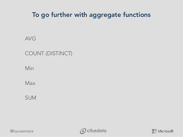 @louisemeta To go further with aggregate functions AVG COUNT (DISTINCT) Min Max SUM