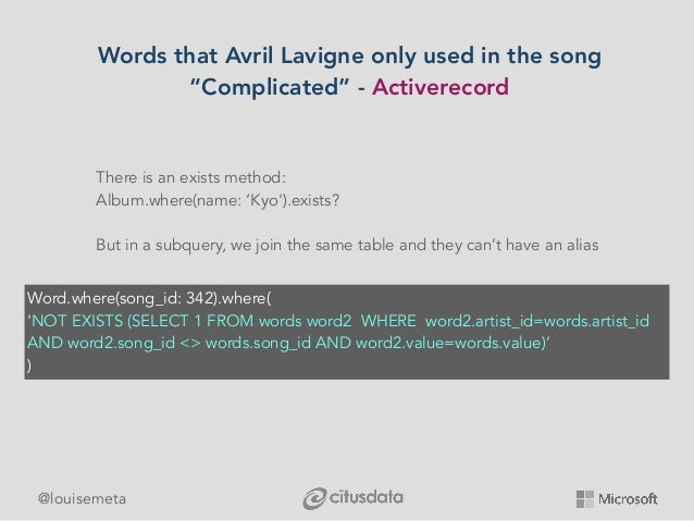 """@louisemeta Words that Avril Lavigne only used in the song """"Complicated"""" - Activerecord Word.where(song_id: 342).where( 'N..."""