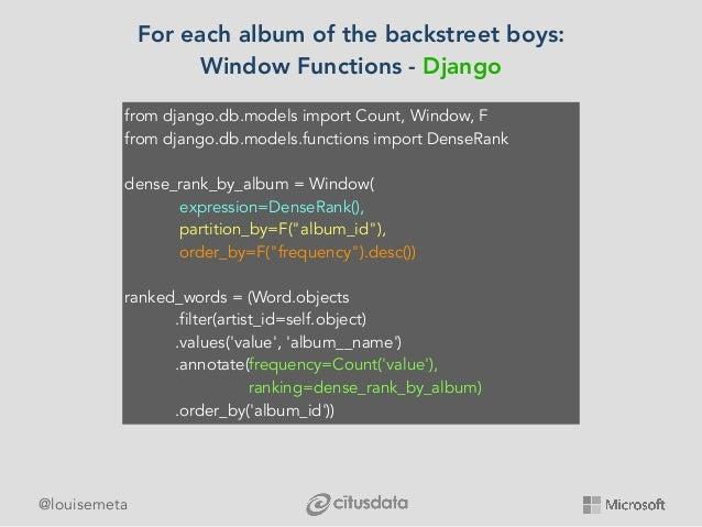 @louisemeta For each album of the backstreet boys: Window Functions - Django from django.db.models import Count, Window, F...