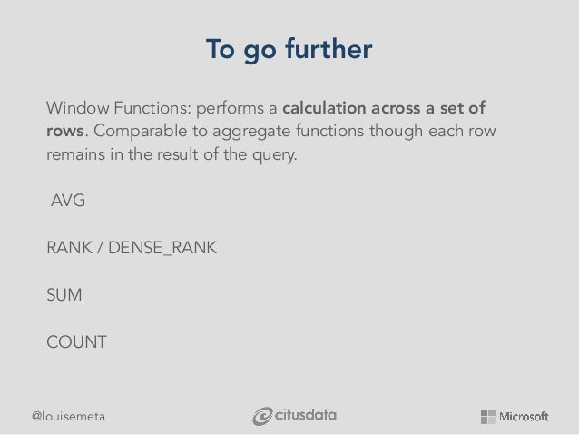 @louisemeta To go further Window Functions: performs a calculation across a set of rows. Comparable to aggregate functions...