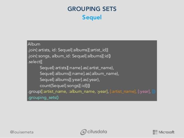 @louisemeta GROUPING SETS Sequel Album .join(:artists, id: Sequel[:albums][:artist_id)] .join(:songs, album_id: Sequel[:al...