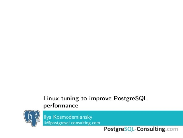 Linux tuning to improve PostgreSQL performance Ilya Kosmodemiansky ik@postgresql-consulting.com